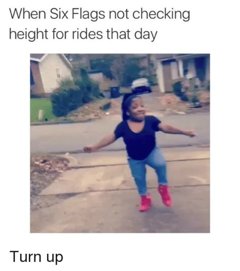 Six Photo Meme - when six flags not checking height for rides that day turn up funny meme on sizzle