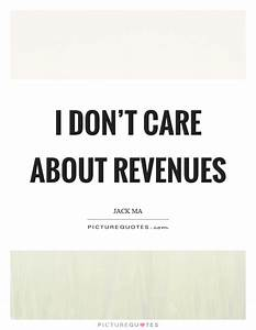 I don't care about revenues | Picture Quotes
