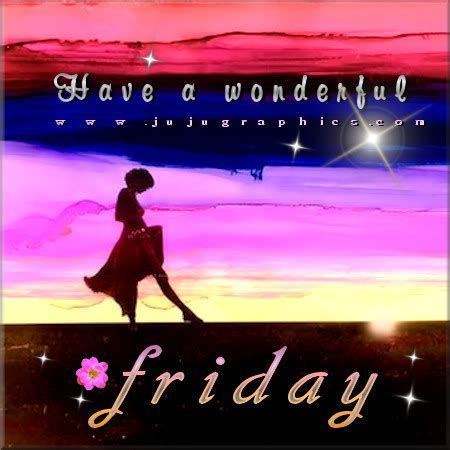 Have a wonderful Friday 9   Graphics, quotes, comments