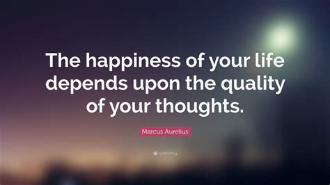 Marcus Aurelius Quote The Happiness Of Your Life Depends