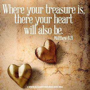 Bible scripture: Where your treasure is there your heart