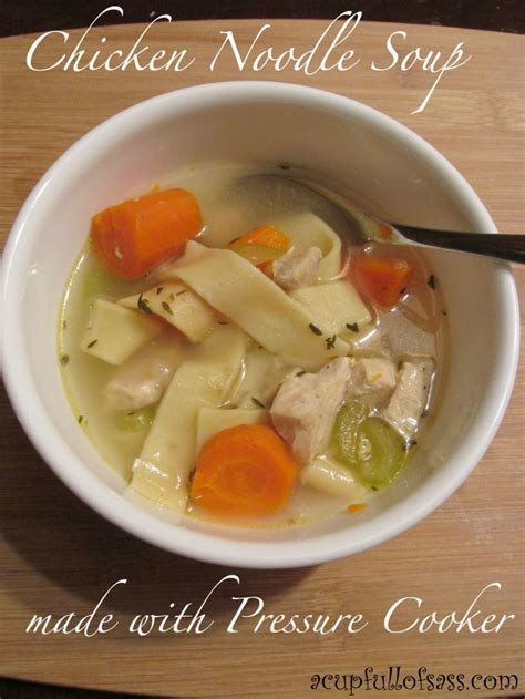 chicken noodle soup cooker chicken noodle soup in pressure cooker a cup full of sass