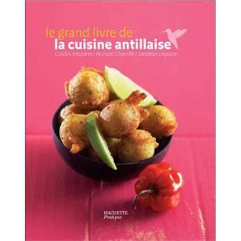 le meilleur de la cuisine antillaise le grand livre de la cuisine antillaise relié stéphan