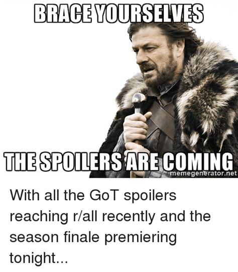 Meme Generator Brace Yourselves - brace yourselves the spi coming meme generator net with all the got spoilers reaching rall