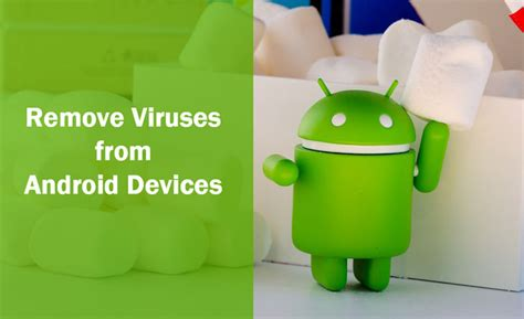 how to remove a virus from android tips how to remove viruses from android devices