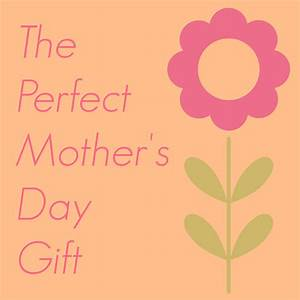 I Got The Perfect Mother's Day Gift - Pick Any Two