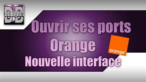 ouvrir ses ports orange comment ouvrir ses ports orange pour serveur minecraft nouvelle interface hd fr
