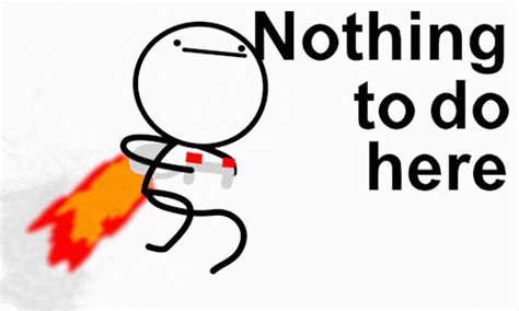 Nothing To Do Here Meme - nothing to do here gif by cartoonzack on deviantart