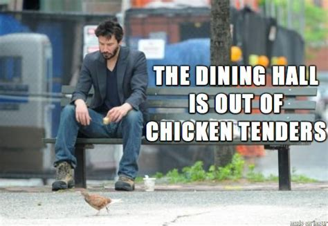 12 Memes For When ?The Dining Hall Is Out Of Chicken