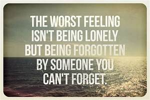 The Worst Feeling Isn't Being Lonely. | Quotesvalley.com