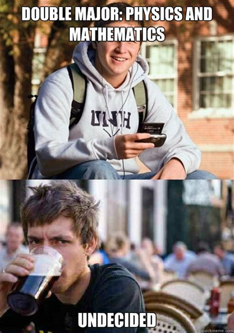 College Major Memes - double major physics and mathematics undecided college freshman senior quickmeme