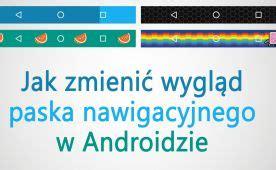 jak zmienić wygląd nawigacji w androidzie bez roota