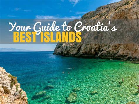 Best Croatia Best Croatian Islands To Visit In 2019 Island Hopping