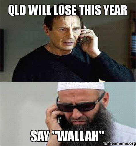 Queensland Memes - qld will lose this year say quot wallah quot make a meme