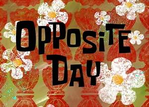 Opposite Day Transcript Encyclopedia SpongeBobia