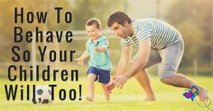 Kids Misbehaving? Learn How To Behave So Your Children ...