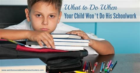 What To Do When Your Child Won't Do His Schoolwork Weird