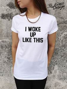 * I WOKE UP LIKE THIS T-shirt Top Funny Swag Homies Tumblr ...