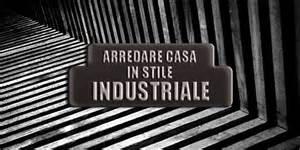 le industrial design arredare in stile industriale idee consigli e ispirazioni