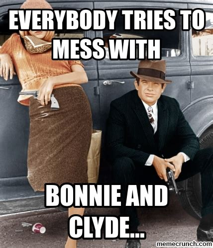 Bonnie And Clyde Meme - bonnie and clyde