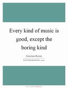 Every kind of m... Boring Song Quotes