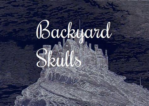 Backyard Skulls by Backyard Skulls By Hazel Rah