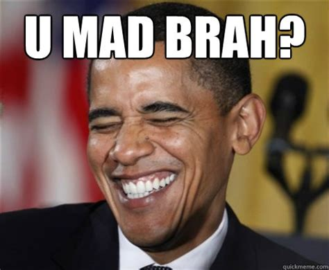 Obama You Mad Meme - u mad brah scumbag obama quickmeme