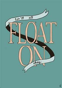 Alright already, we'll all float on. -Modest Mouse ...