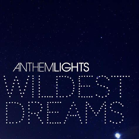anthem lights lyrics anthem lights wildest dreams lyrics genius lyrics