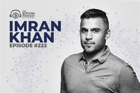 Here are the five bitcoin podcasts that. The Bitcoin Podcast #222: Imran Khan   The Bitcoin Podcast Network