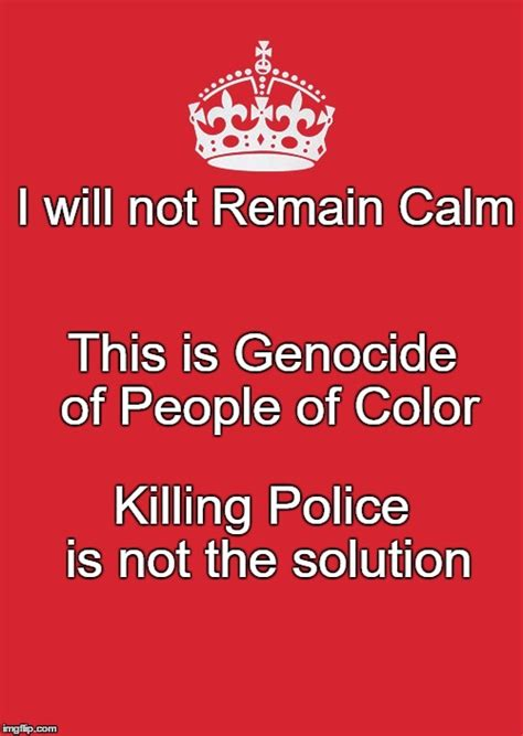 Remain Calm Meme - i will not remain calm imgflip