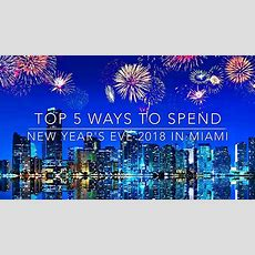 Top 5 Ways To Spend New Year's Eve 2018 In Miami Youtube
