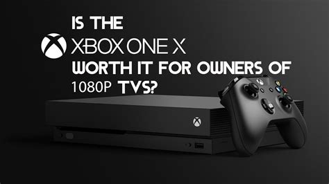 Is The Xbox One X Worth It To 1080p Owners Youtube