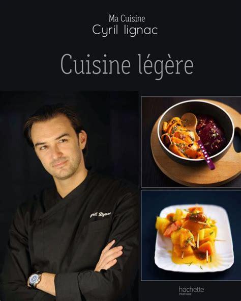 livre de cuisine cyril lignac notre sélection de livres le de cyril lignac