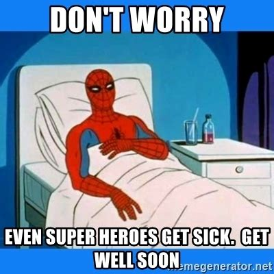 Get Well Memes - don t worry even super heroes get sick get well soon spiderman sick meme generator