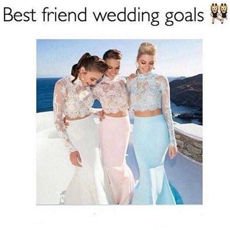 best friend wedding goals squad goals