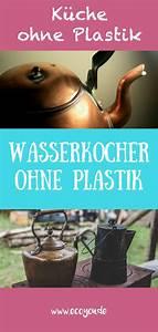 Lebensmittel Aufbewahren Ohne Plastik : wasserkocher ohne plastik nachhaltige k che ohne plastik i ecoyou ~ Markanthonyermac.com Haus und Dekorationen