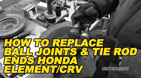 replace ball joints  tie rod ends honda element
