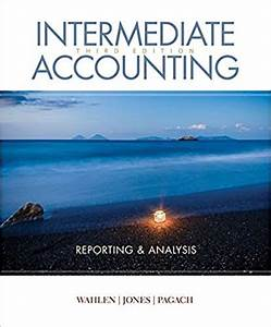 Test Bank For Intermediate Accounting Reporting And Analysis 3rd By Wahlen