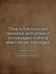 time is the scarcest resource and unless it is managed nothing picture quotes