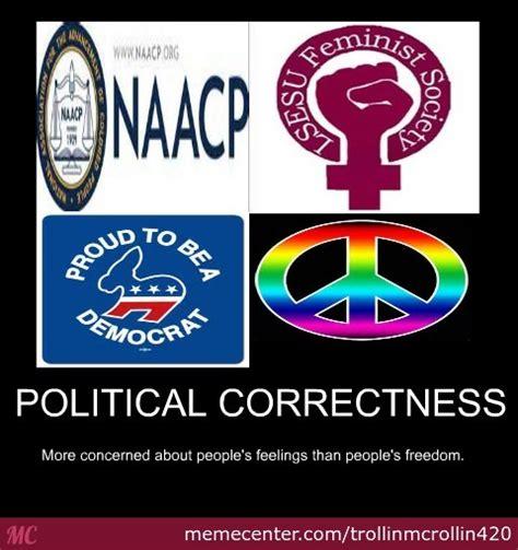 Politically Correct Meme - political correctness by trollinmcrollin420 meme center