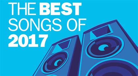 Best Songs The Best Songs Of 2017
