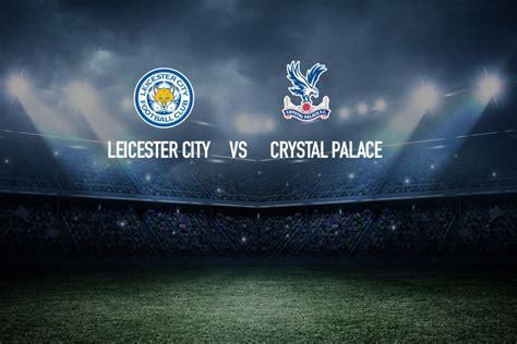 Premier League Live: Leicester City vs Crystal palace LIVE ...