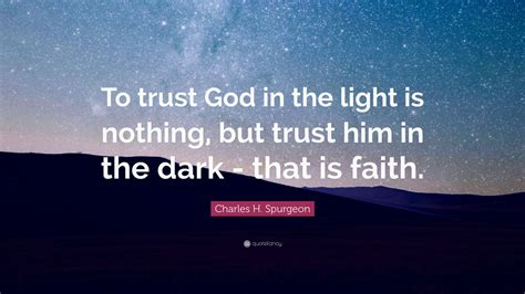 Quote Wallpaper by Charles H Spurgeon Quote To Trust God In The Light Is