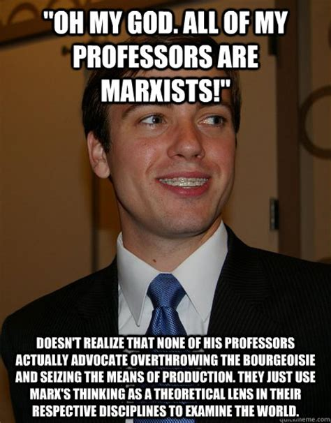 Memes Of Production - quot oh my god all of my professors are marxists quot doesn t realize that none of his professors