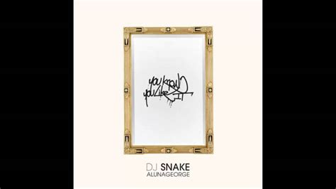 dj snake audio dj snake you know you like it feat alunageorge audio