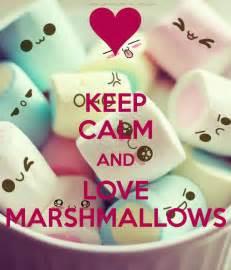 Keep Calm and Love Marshmallows