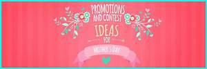 Ideas of promotions and contest for Mother's Day