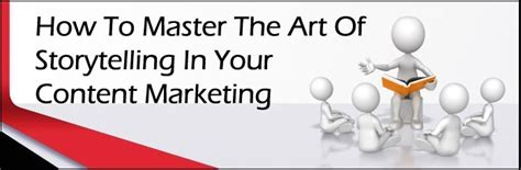 How To Master The Art Of Storytelling In Your Content Marketing