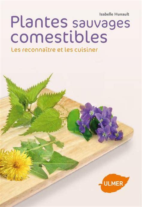 cuisine des plantes sauvages cuisine plantes sauvages comestibles 28 images la